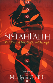 SistahFaith: Real Stories of Pain, Truth, and Triumph  -     By: Marilynn Griffith