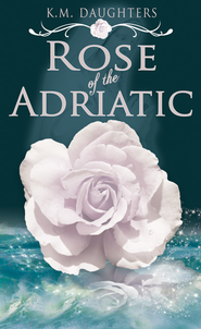 Rose of the Adriatic (novella) - eBook  -     By: K.M. Daughters