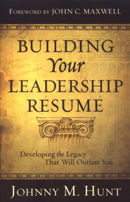 Building Your Leadership Resume: Developing the Legacy that Will Outlast You - eBook  -     By: Johnny M. Hunt