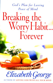 Breaking the Worry Habit Forever, Large Print   -     By: Elizabeth George