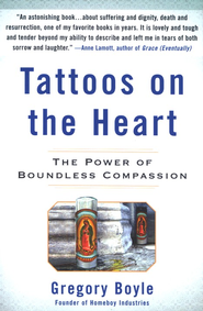 Tattoos on the Heart: The Power of Boundless Compassion  -     By: Gregory Boyle