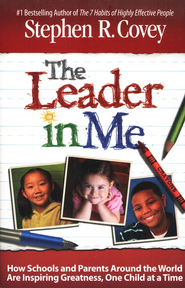 The Leader in Me: How Schools and Parents Around The     -     By: Stephen R. Covey