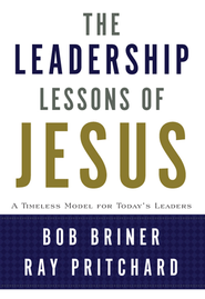 The Leadership Lessons of Jesus - eBook  -     By: Bob Briner, Ray Pritchard
