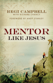 Mentor Like Jesus - eBook  -     By: Regi Campbell, Richard Chancy