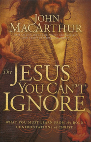 The Jesus You Can't Ignore: What You Must Learn from the Bold Confrontations of Christ, Large Print  -     By: John MacArthur