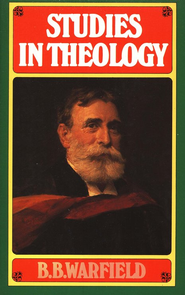Studies in Theology   -              By: Benjamin Warfield