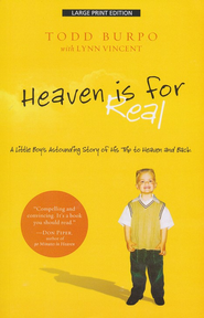 Heaven Is for Real: A Little Boy's Astounding Story of His Trip to Heaven and Back, Large-Print Edition  -     By: Todd Burpo, Lynn Vincent