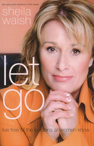 Let Go: Live Free of the Burdens All Women Know, Large Print  -              By: Sheila Walsh