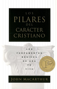 Los Pilares del Car&#225cter Cristiano  (The Pillards of Christian Character)  -     By: John MacArthur