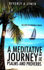 A Meditative Journey in the Psalms and Proverbs  -     By: Beverly A. Lynch