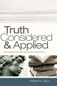 Truth Considered and Applied - eBook  -     By: Stewart E. Kelly