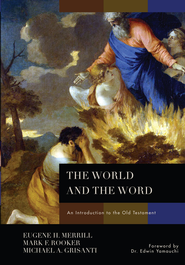 The World and the Word - eBook  -     By: Eugene H. Merrill, Mark F. Rooker, Michael A. Grisanti