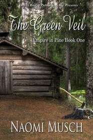 Empire in Pine Book One: The Green Veil - eBook  -     By: Naomi Musch