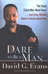 Dare to Be a Man: The Truth Every Man Must Know and Every Woman Needs to Know About Him - Slightly Imperfect  -              By: David Evans