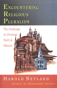 Encountering Religious Pluralism: The Challenge to Christian Faith & Mission  -     By: Harold Netland