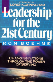 Leadership for the 21st Century: Changing Nations  Through the Power of Serving  -     By: Ron Boehme