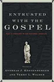 Entrusted with the Gospel - eBook  -     Edited By: Andreas J. Kostenberger, Terry L. Wilder     By: Andreas J. Kostenberger & Terry L. Wilder, eds.