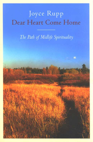 Dear Heart, Come Home: The Path of Midlife Spirituality   -     By: Joyce Rupp