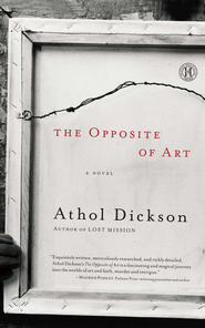 The Opposite of Art: A Novel - eBook  -     By: Athol Dickson