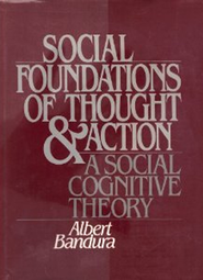 The Social Foundations of Thought & Action: A Social Cognitive Theory  -     By: Albert Bandura