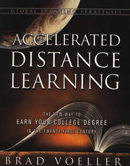 Accelerated Distance Learning: The New Way to Earn Your College Degree in the Twenty-First Century  -     By: Brad Voeller