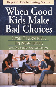 When Good Kids Make Bad Choices: Help and Hope for Hurting Parents  -              By: Elyse M. Fitzpatrick, Jim Newheiser, Dr. Laura Hendrickson