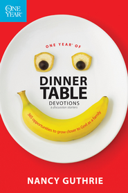 One Year of Dinner Table Devotions and Discussion Starters: 365 Opportunities to Grow Closer to God as a Family - eBook  -     By: Nancy Guthrie