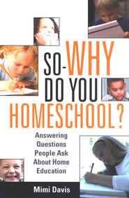 So--Why Do You Homeschool?   -     By: Mimi Davis
