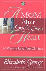 A Mom After God's Own Heart: 10 Ways to Love Your Children - Slightly Imperfect  -