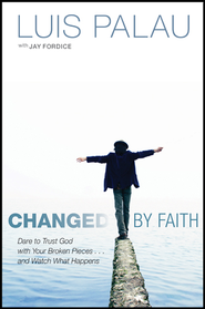 Changed by Faith: Dare to Trust God with Your Broken Pieces . . . and Watch What Happens - eBook  -     By: Luis Palau, Jay Fordice