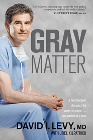 Gray Matter: A Neurosurgeon Discovers the Power of Prayer . . . One Patient at a Time - eBook  -     By: David Levy, Joel Kilpatrick