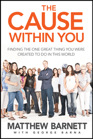 The Cause within You: Finding the One Great Thing You Were Created to Do in This World - eBook  -     By: Matthew Barnett, George Barna