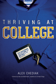 Thriving at College: Make Great Friends, Keep Your Faith, and Get Ready for the Real World! - eBook  -     By: Alex Chediak