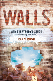 Walls: Why Everybody's Stuck (and Nobody Has to Be) - eBook  -     By: Ryan Rush