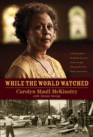 While the World Watched: A Birmingham Bombing Survivor Comes of Age during the Civil Rights Movement - eBook  -     By: Carolyn McKinstry, Denise George