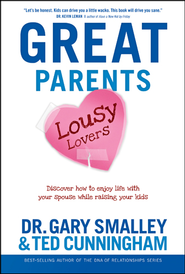Great Parents, Lousy Lovers: Discover How to Enjoy Life with Your Spouse While Raising Your Kids - eBook  -     By: Dr. Gary Smalley, Ted Cunningham