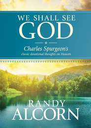 We Shall See God: Charles Spurgeon's Classic Devotional Thoughts on Heaven - eBook  -     By: Randy Alcorn, Charles H. Spurgeon