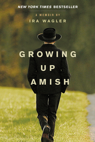 Growing Up Amish: A Memoir - eBook  -     By: Ira Wagler