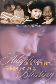 Adoption As A Ministry, Adoption As A Blessing  -     By: Michelle Gardner