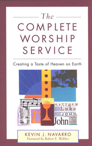 Complete Worship Service, The: Creating a Taste of Heaven on Earth - eBook  -     By: Kevin J. Navarro