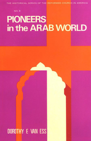 Pioneers in the Arab World   -     By: Dorothy Van Ess