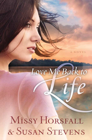 Love Me Back to Life - eBook  -     By: Missy Horsfall, Susan Stevens