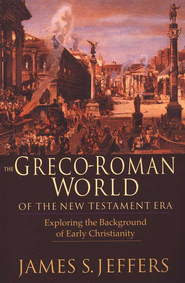 The Greco-Roman World of the New Testament Era   -              By: James S. Jeffers