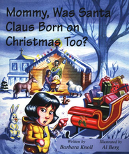 Mommy Was Santa Claus Born on Christmas Too?   -              By: Barbara Knoll