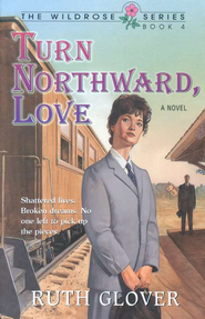 Turn Northward, Love, Wildrose Series #4   -              By: Ruth Glover