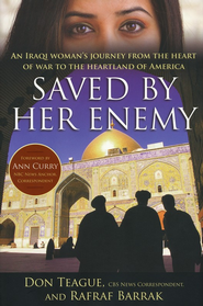 Saved By Her Enemy: An Iraqi Woman's Journey from the Heart of War to the Heartland of America    -     By: Don Teague, Rafraf Barrak