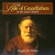 The Role of Grandfathers in the Local Church Audio CD   -              By: Douglas W. Phillips