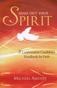 Send Out Your Spirit; A Confirmation Candidate's Handbook for Faith  -     By: Michael Amodei