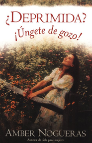 &#191Deprimida? &#161Ungete de Gozo!                   (Depressed? Anoint Yourself with Joy!)   -     By: Amber Nogueras