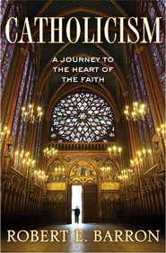 Catholicism: A Journey to the Heart of the Faith - eBook  -     By: Father Robert Barron